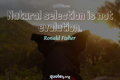 Photo Quote of Natural selection is not evolution.