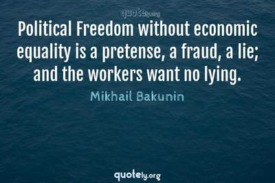 Photo Quote of Political Freedom without economic equality is a pretense, a fraud, a lie; and the workers want no lying.