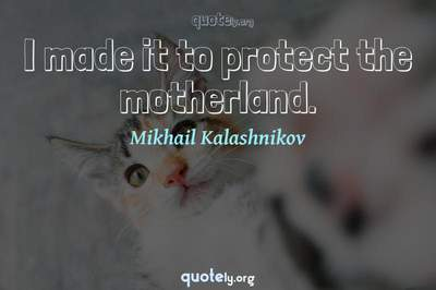 Photo Quote of I made it to protect the motherland.