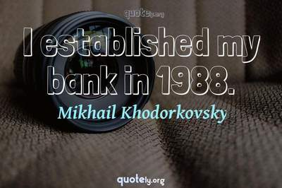 Photo Quote of I established my bank in 1988.
