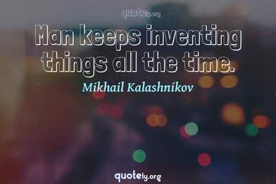 Photo Quote of Man keeps inventing things all the time.