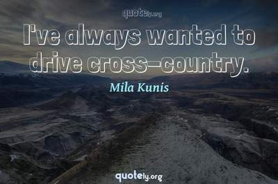 Photo Quote of I've always wanted to drive cross-country.