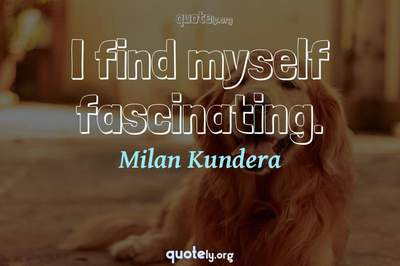 Photo Quote of I find myself fascinating.