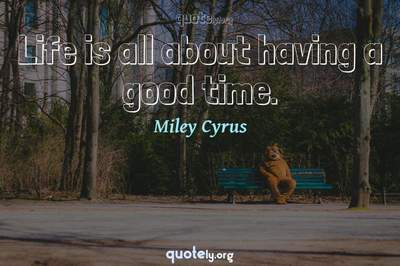 Photo Quote of Life is all about having a good time.