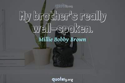 Photo Quote of My brother's really well-spoken.