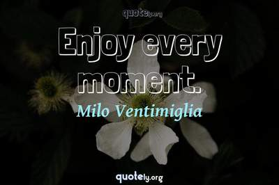 Photo Quote of Enjoy every moment.