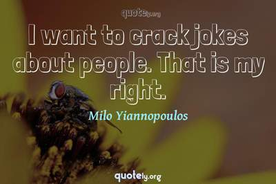 Photo Quote of I want to crack jokes about people. That is my right.