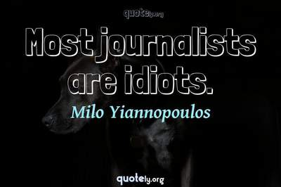 Photo Quote of Most journalists are idiots.