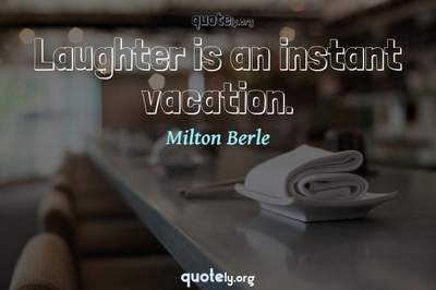Photo Quote of Laughter is an instant vacation.