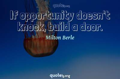Photo Quote of If opportunity doesn't knock, build a door.