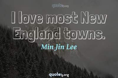 Photo Quote of I love most New England towns.