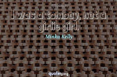 Photo Quote of I was a tomboy, not a girlie girl.