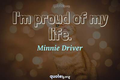 Photo Quote of I'm proud of my life.