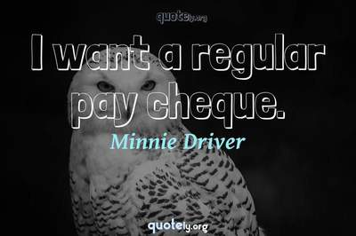 Photo Quote of I want a regular pay cheque.