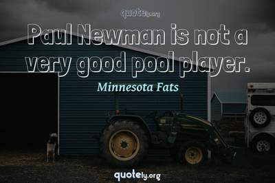 Photo Quote of Paul Newman is not a very good pool player.