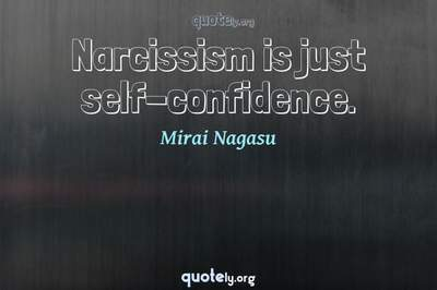 Photo Quote of Narcissism is just self-confidence.