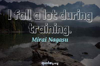 Photo Quote of I fall a lot during training.