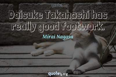 Photo Quote of Daisuke Takahashi has really good footwork.