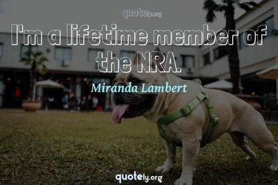 Photo Quote of I'm a lifetime member of the NRA.