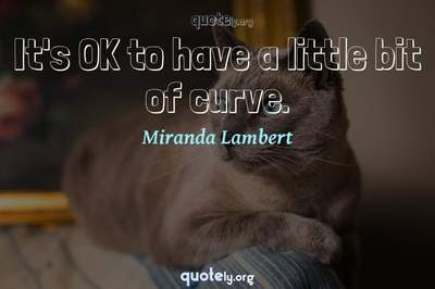 Photo Quote of It's OK to have a little bit of curve.