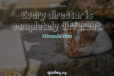Photo Quote of Every director is completely different.