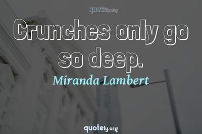 Photo Quote of Crunches only go so deep.