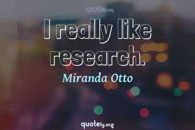 Photo Quote of I really like research.