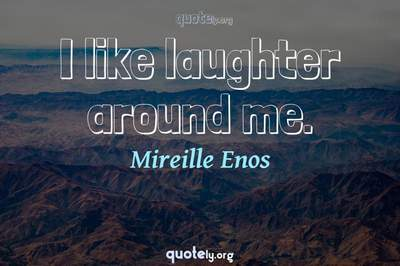 Photo Quote of I like laughter around me.