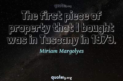 Photo Quote of The first piece of property that I bought was in Tuscany in 1973.
