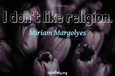 Photo Quote of I don't like religion.