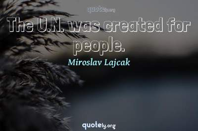 Photo Quote of The U.N. was created for people.