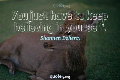 Photo Quote of You just have to keep believing in yourself.