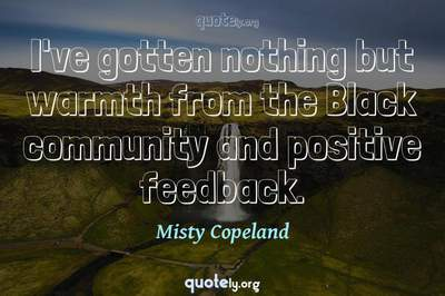 Photo Quote of I've gotten nothing but warmth from the Black community and positive feedback.