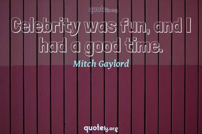 Photo Quote of Celebrity was fun, and I had a good time.