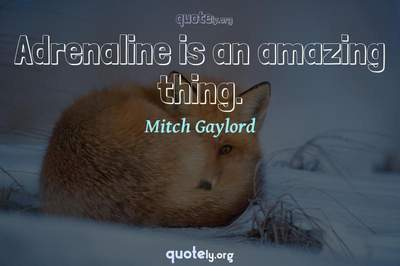 Photo Quote of Adrenaline is an amazing thing.