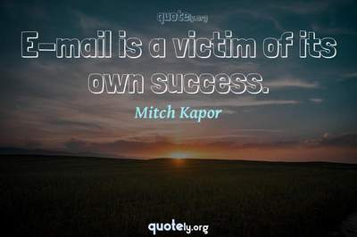Photo Quote of E-mail is a victim of its own success.