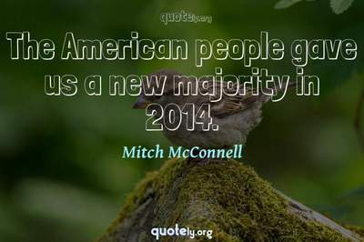 Photo Quote of The American people gave us a new majority in 2014.