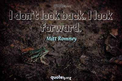 Photo Quote of I don't look back. I look forward.