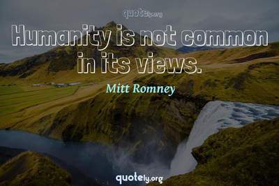Photo Quote of Humanity is not common in its views.