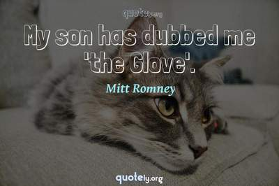 Photo Quote of My son has dubbed me 'the Glove'.