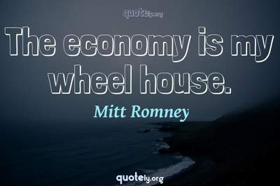 Photo Quote of The economy is my wheel house.