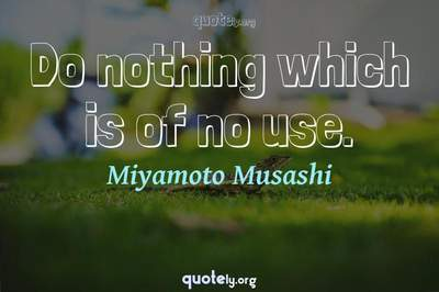 Photo Quote of Do nothing which is of no use.