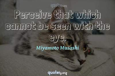Photo Quote of Perceive that which cannot be seen with the eye.
