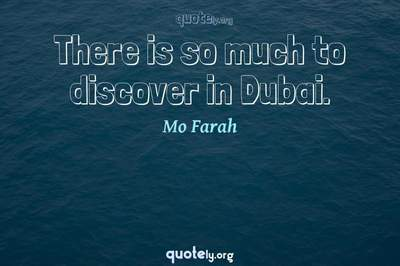 Photo Quote of There is so much to discover in Dubai.