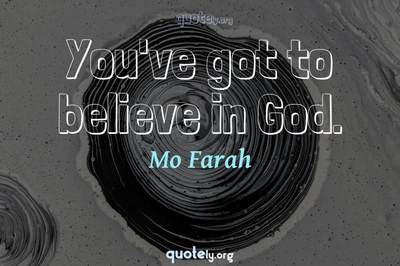 Photo Quote of You've got to believe in God.