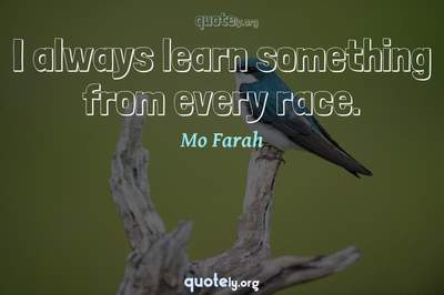 Photo Quote of I always learn something from every race.