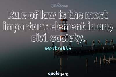Photo Quote of Rule of law is the most important element in any civil society.