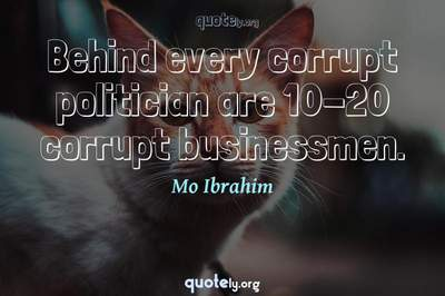 Photo Quote of Behind every corrupt politician are 10-20 corrupt businessmen.