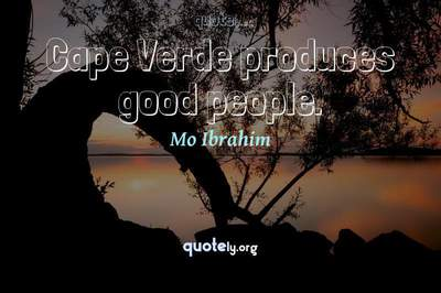 Photo Quote of Cape Verde produces good people.