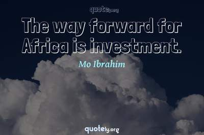 Photo Quote of The way forward for Africa is investment.